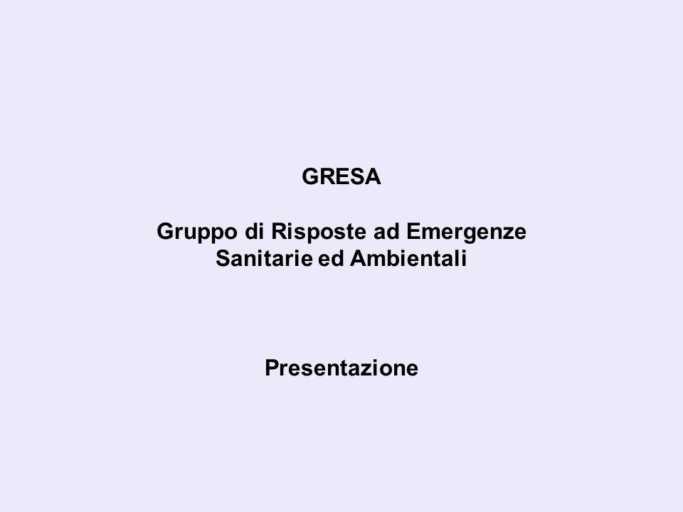 GRESA Gruppo di Risposte ad Emergenze Sanitarie ed Ambientali Presentazione