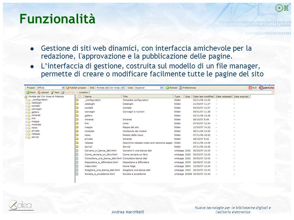 Andrea Marchitelli Nuove tecnologie per le biblioteche digitali e l editoria elettronica Funzionalità Gestione di siti web dinamici, con interfaccia amichevole per la redazione, l approvazione e la pubblicazione delle pagine.