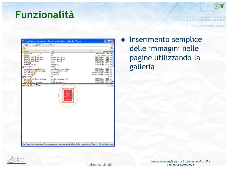 Andrea Marchitelli Nuove tecnologie per le biblioteche digitali e l editoria elettronica Funzionalità Inserimento semplice delle immagini nelle pagine utilizzando la galleria