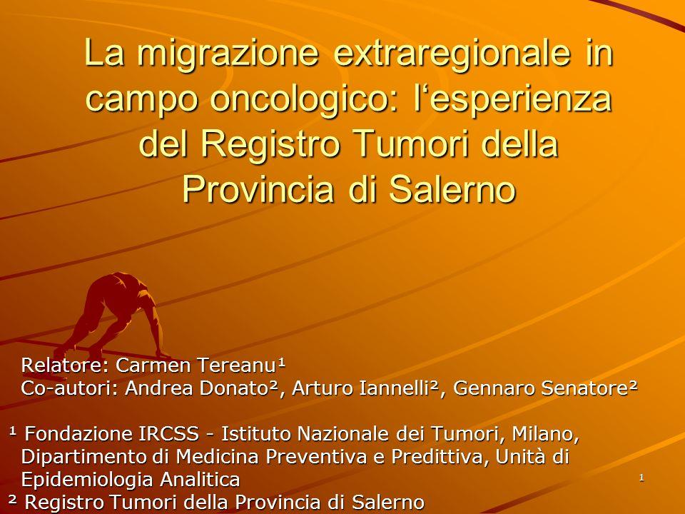 1 La migrazione extraregionale in campo oncologico: lesperienza del Registro Tumori della Provincia di Salerno Relatore: Carmen Tereanu¹ Relatore: Car