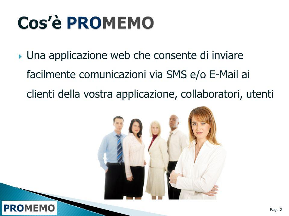 PROMEMO Una applicazione web che consente di inviare facilmente comunicazioni via SMS e/o E-Mail ai clienti della vostra applicazione, collaboratori, utenti Page 2
