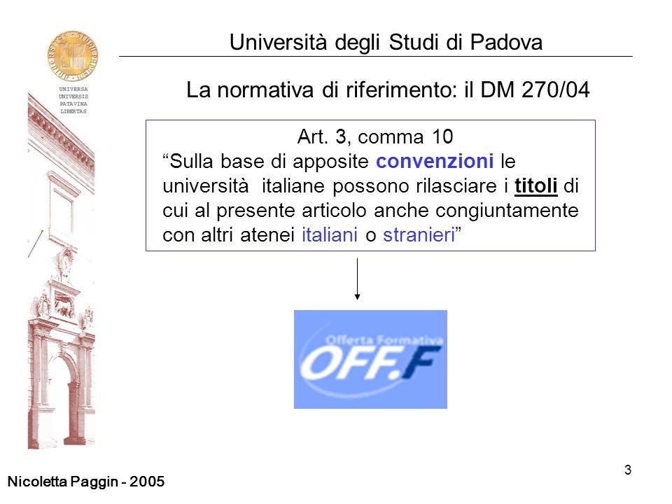 3 Università degli Studi di Padova Art. 3, comma 10 Sulla base di apposite convenzioni le università italiane possono rilasciare i titoli di cui al pr