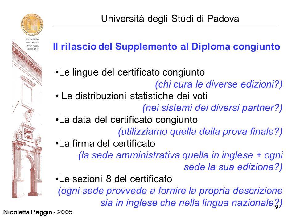 9 Università degli Studi di Padova Il rilascio del Supplemento al Diploma congiunto Le lingue del certificato congiunto (chi cura le diverse edizioni?