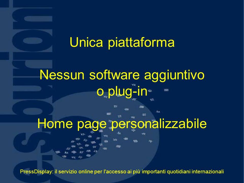 PressDisplay: il servizio online per l accesso ai più importanti quotidiani internazionali Unica piattaforma Nessun software aggiuntivo o plug-in Home page personalizzabile