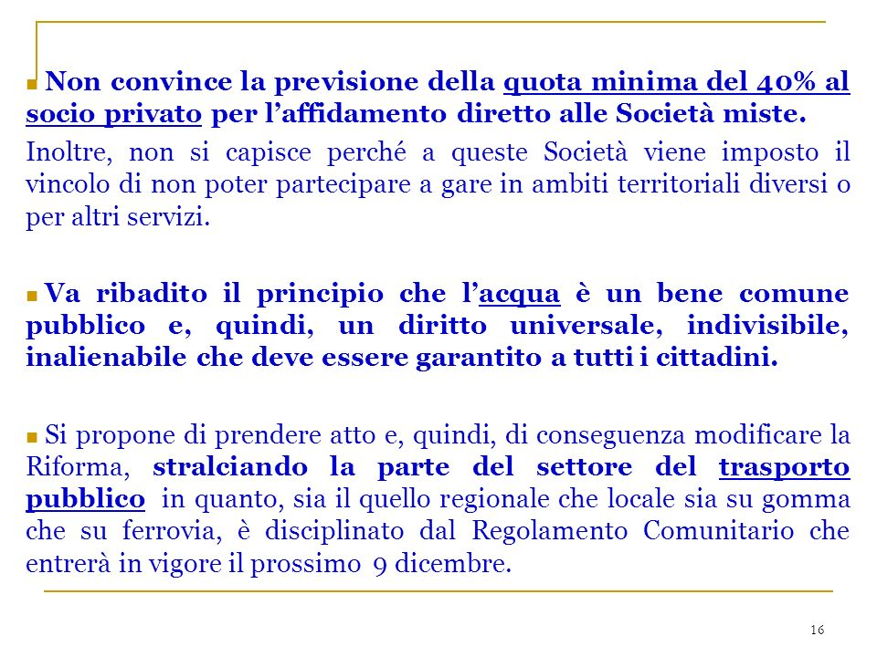 16 Non convince la previsione della quota minima del 40% al socio privato per laffidamento diretto alle Società miste.