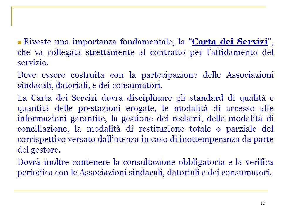 18 Riveste una importanza fondamentale, la Carta dei Servizi, che va collegata strettamente al contratto per laffidamento del servizio.