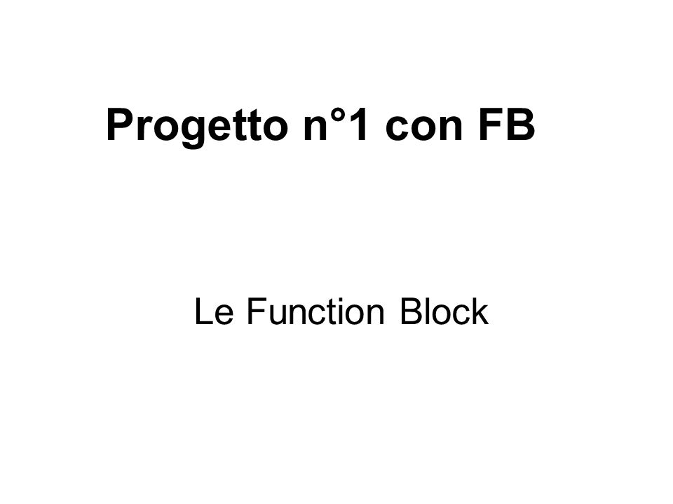 Le Function Block Progetto n°1 con FB