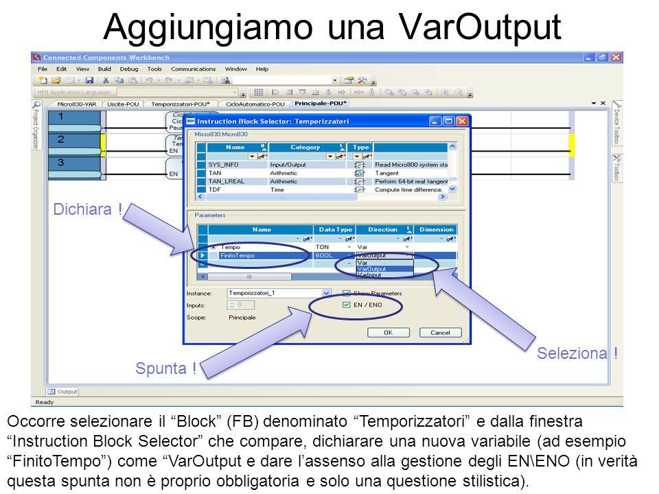 Aggiungiamo una VarOutput Spunta ! Dichiara ! Seleziona ! Occorre selezionare il Block (FB) denominato Temporizzatori e dalla finestra Instruction Blo