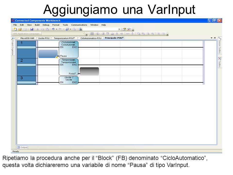 Aggiungiamo una VarInput Ripetiamo la procedura anche per il Block (FB) denominato CicloAutomatico, questa volta dichiareremo una variabile di nome Pa
