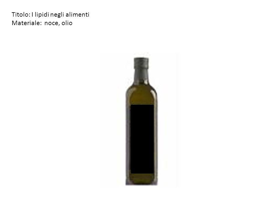 Titolo: I lipidi negli alimenti Materiale: noce