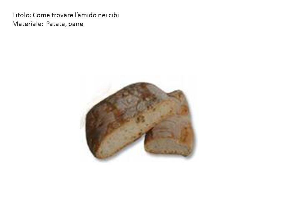 Titolo: Come trovare lamido nei cibi Materiale: Patata,
