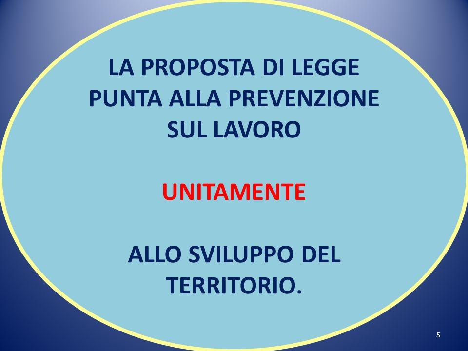 5 LA PROPOSTA DI LEGGE PUNTA ALLA PREVENZIONE SUL LAVORO UNITAMENTE ALLO SVILUPPO DEL TERRITORIO.