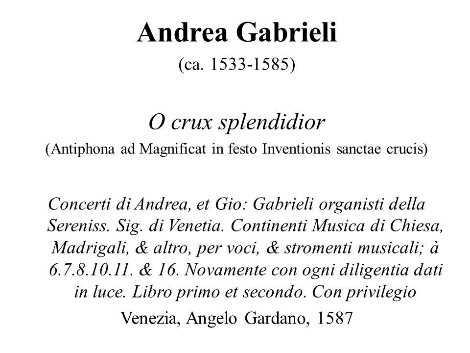 Andrea Gabrieli (ca. 1533-1585) O crux splendidior (Antiphona ad Magnificat in festo Inventionis sanctae crucis) Concerti di Andrea, et Gio: Gabrieli