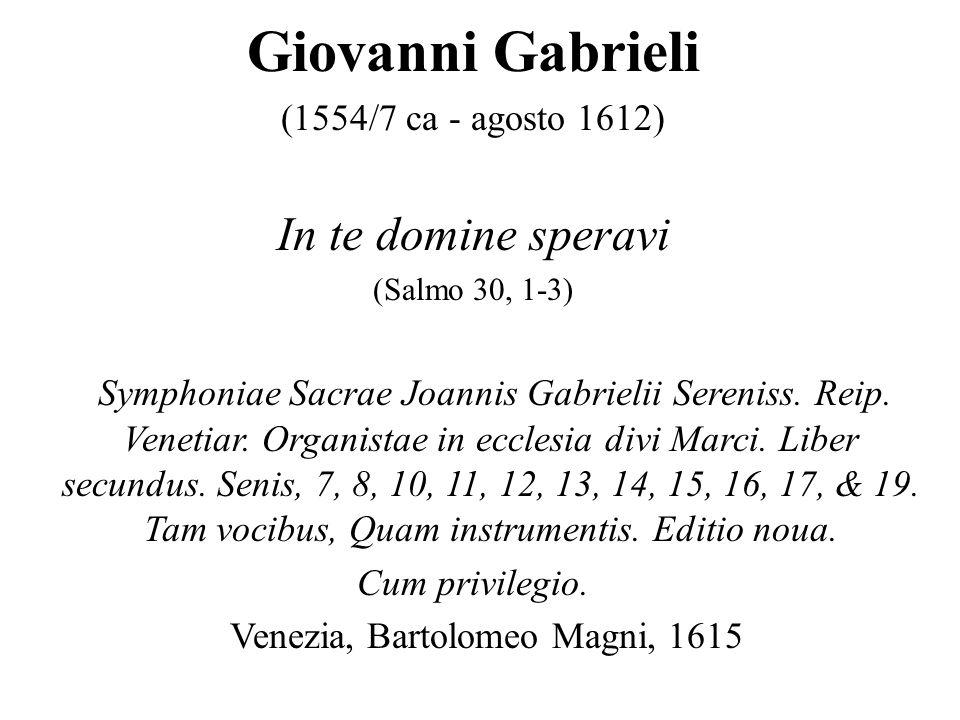 Giovanni Gabrieli (1554/7 ca - agosto 1612) In te domine speravi (Salmo 30, 1-3) Symphoniae Sacrae Joannis Gabrielii Sereniss. Reip. Venetiar. Organis