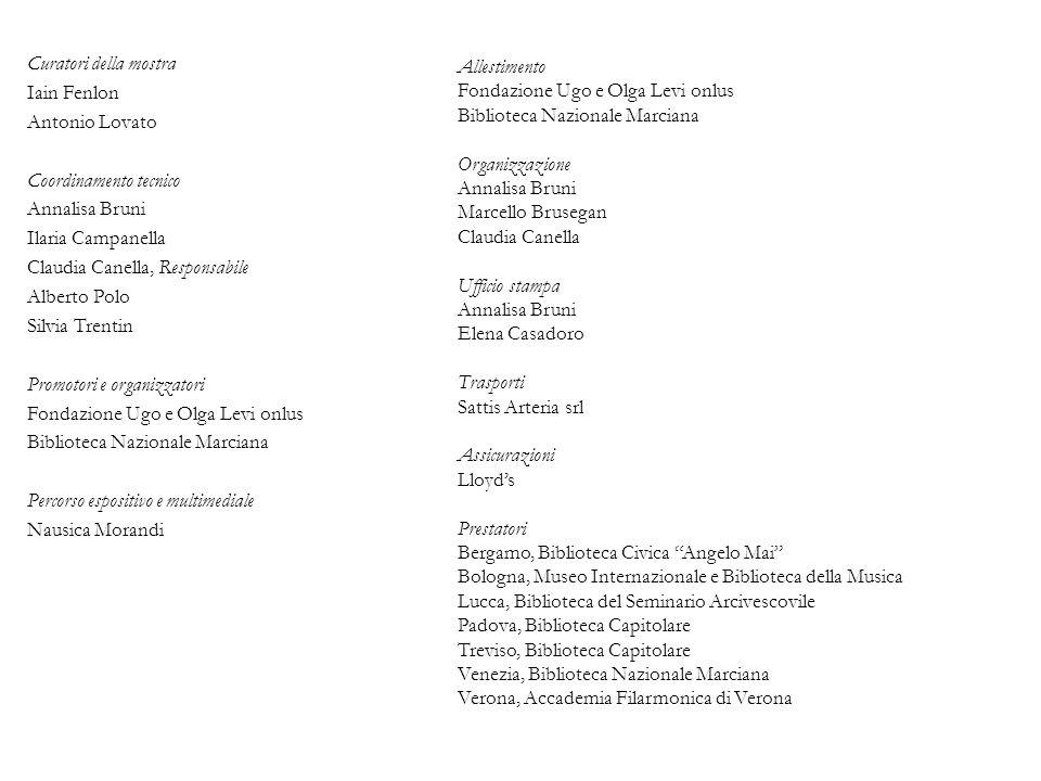 Curatori della mostra Iain Fenlon Antonio Lovato Coordinamento tecnico Annalisa Bruni Ilaria Campanella Claudia Canella, Responsabile Alberto Polo Sil