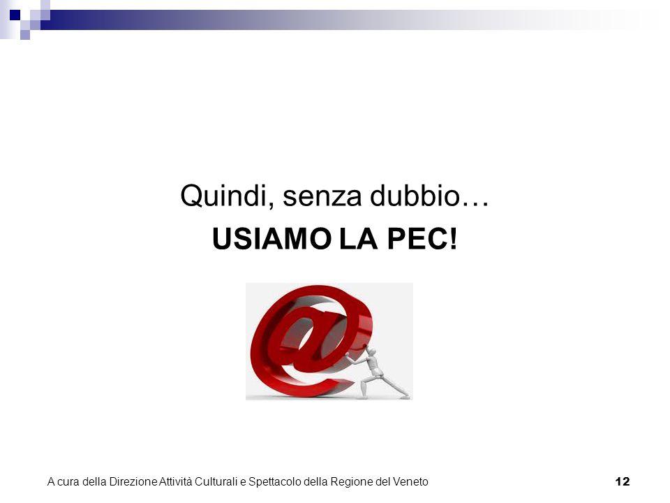 A cura della Direzione Attività Culturali e Spettacolo della Regione del Veneto 11 Perché dotarsi di PEC.