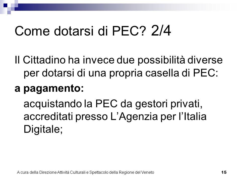 A cura della Direzione Attività Culturali e Spettacolo della Regione del Veneto 14 Come dotarsi di PEC.
