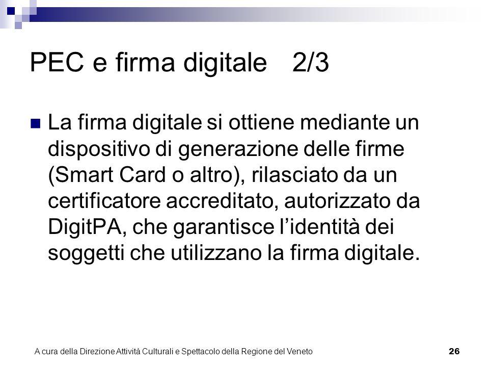 A cura della Direzione Attività Culturali e Spettacolo della Regione del Veneto 25 PEC e firma digitale 1/3 La firma digitale è l equivalente elettronico di una tradizionale firma autografa apposta su carta.
