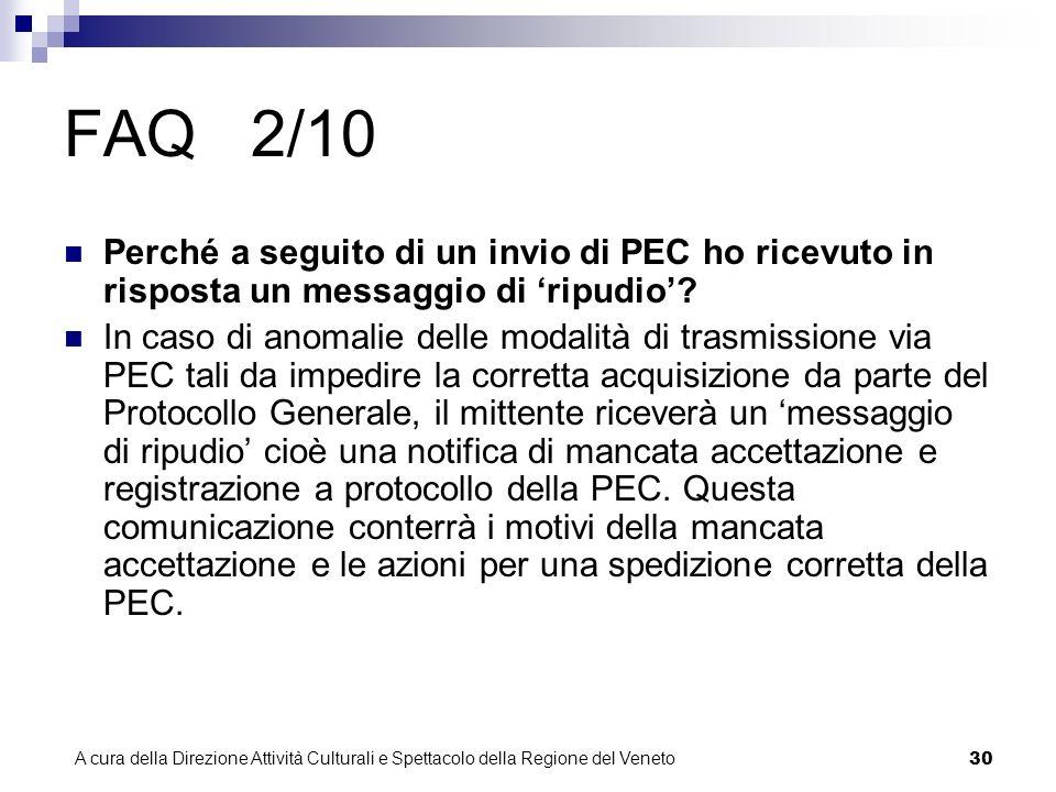 A cura della Direzione Attività Culturali e Spettacolo della Regione del Veneto 29 FAQ 1/10 La PEC certifica la lettura del messaggio da parte del destinatario.