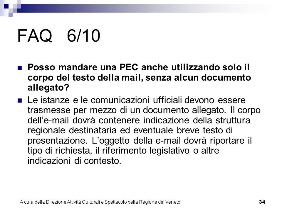 A cura della Direzione Attività Culturali e Spettacolo della Regione del Veneto 33 FAQ 5/10 Posso inviare un messaggio di posta tradizionale (non PEC) alla casella PEC della Regione.