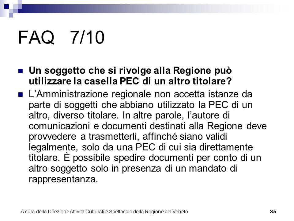 A cura della Direzione Attività Culturali e Spettacolo della Regione del Veneto 34 FAQ 6/10 Posso mandare una PEC anche utilizzando solo il corpo del testo della mail, senza alcun documento allegato.