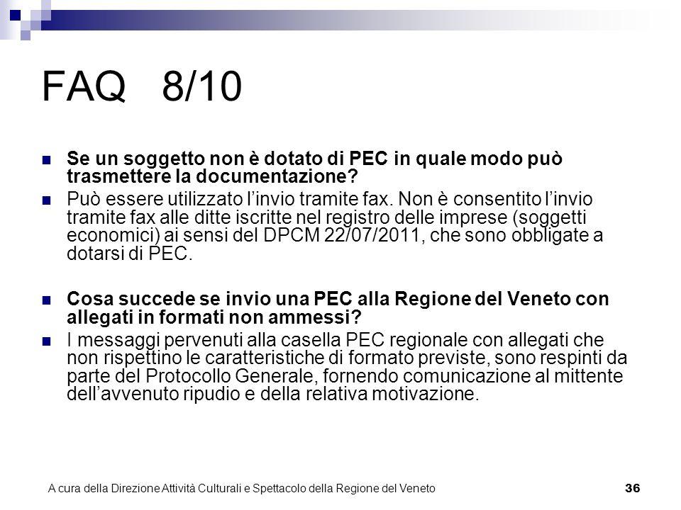 A cura della Direzione Attività Culturali e Spettacolo della Regione del Veneto 35 FAQ 7/10 Un soggetto che si rivolge alla Regione può utilizzare la casella PEC di un altro titolare.