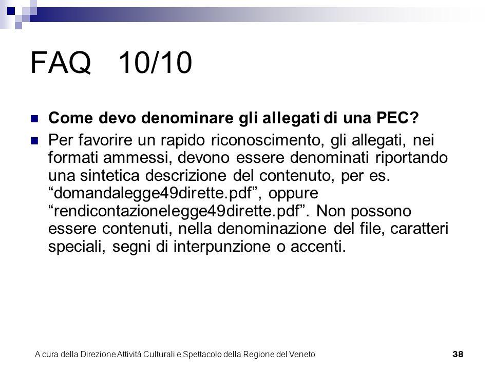 A cura della Direzione Attività Culturali e Spettacolo della Regione del Veneto 37 FAQ 9/10 Cosa devo scrivere nelloggetto della comunicazione PEC.