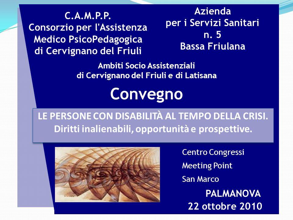 LE PERSONE CON DISABILITÀ AL TEMPO DELLA CRISI. Diritti inalienabili, opportunità e prospettive. Centro Congressi Meeting Point San Marco PALMANOVA Co