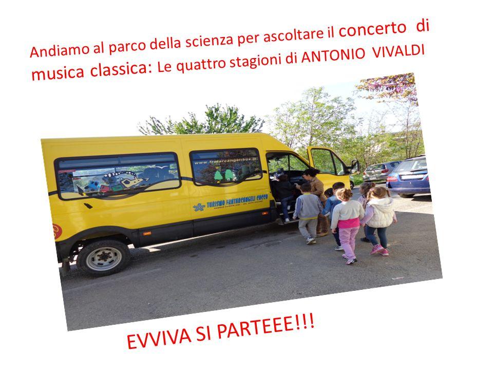 Andiamo al parco della scienza per ascoltare il concerto di musica classica: Le quattro stagioni di ANTONIO VIVALDI EVVIVA SI PARTEEE!!!