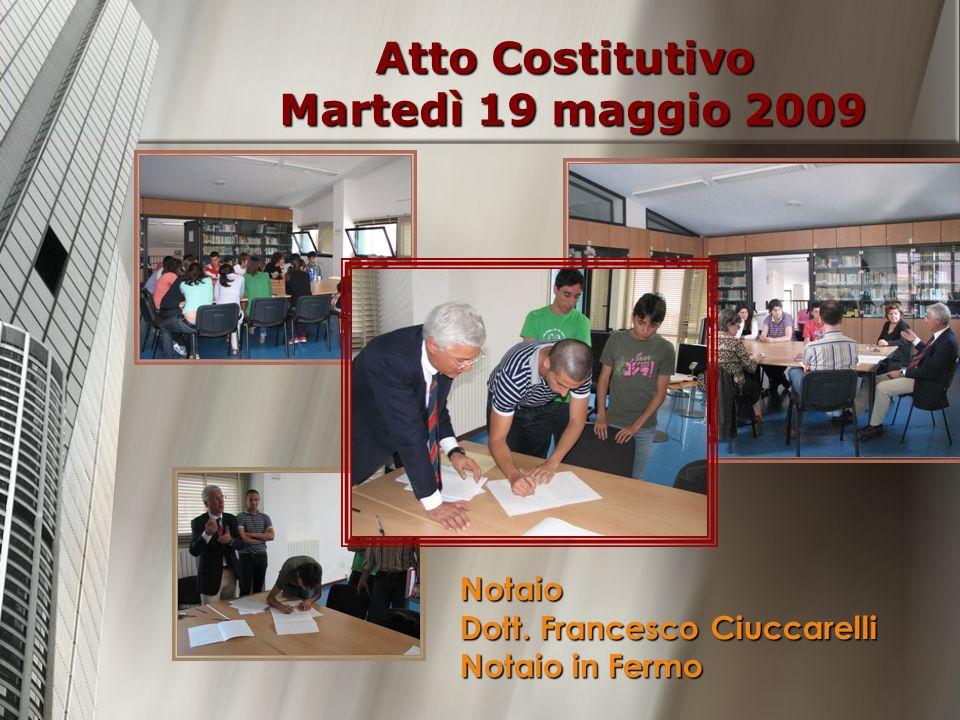 Atto Costitutivo Martedì 19 maggio 2009 Notaio Dott. Francesco Ciuccarelli Notaio in Fermo