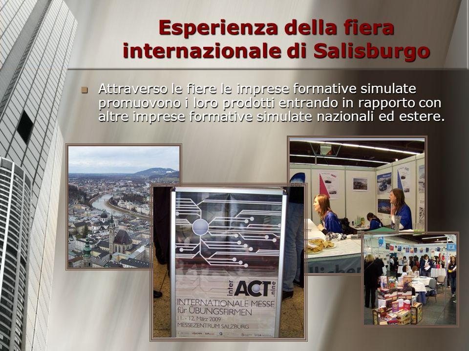 Esperienza della fiera internazionale di Salisburgo Attraverso le fiere le imprese formative simulate promuovono i loro prodotti entrando in rapporto
