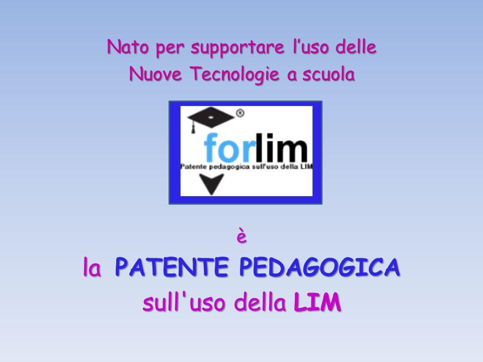 Nato per supportare luso delle Nuove Tecnologie a scuola è la PATENTE PEDAGOGICA sull'uso della LIM