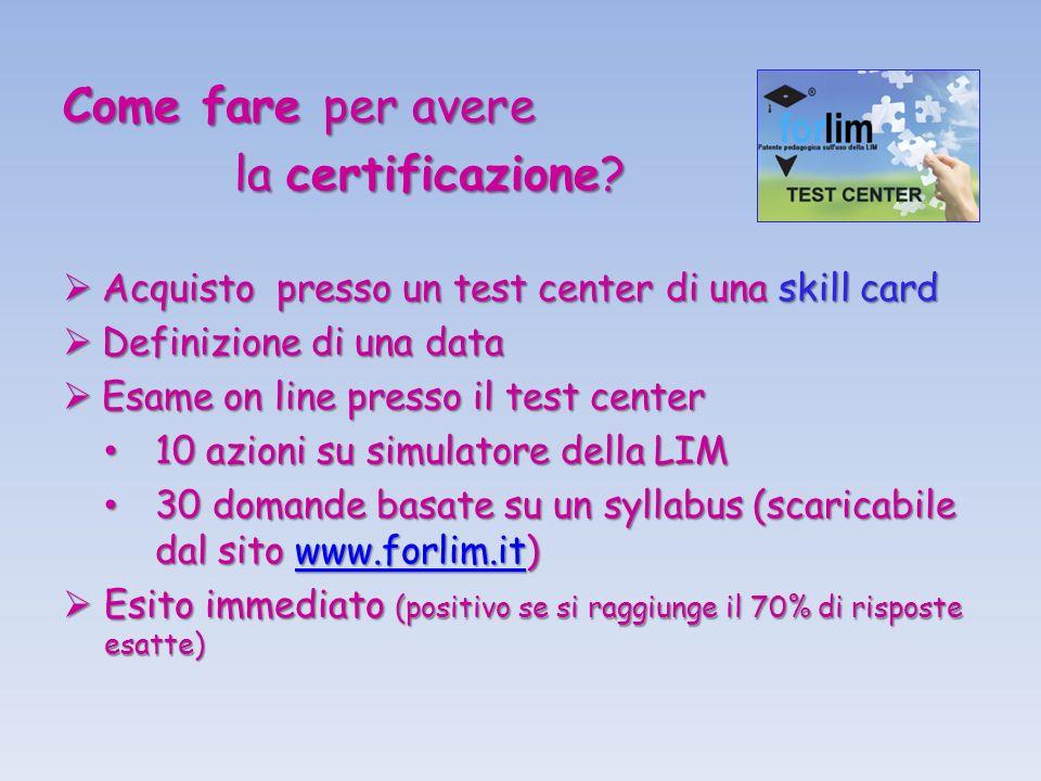 Come fare per avere la certificazione? la certificazione? Acquisto presso un test center di una skill card Acquisto presso un test center di una skill