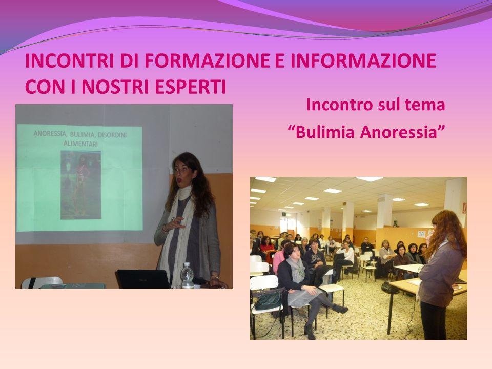 INCONTRI DI FORMAZIONE E INFORMAZIONE CON I NOSTRI ESPERTI Incontro sul tema Bulimia Anoressia