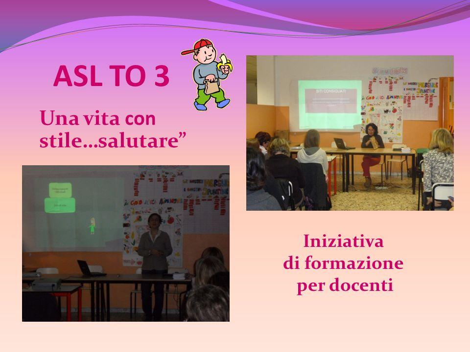 ASL TO 3 Una vita con stile…salutare Iniziativa di formazione per docenti