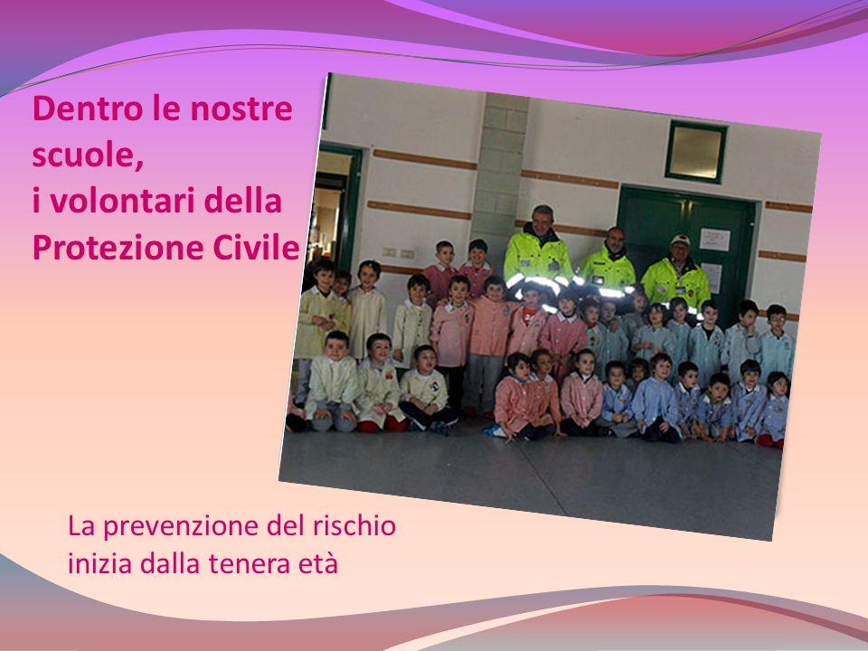 Dentro le nostre scuole, i volontari della Protezione Civile La prevenzione del rischio inizia dalla tenera età