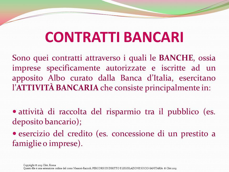 CONTRATTI BANCARI Sono quei contratti attraverso i quali le BANCHE, ossia imprese specificamente autorizzate e iscritte ad un apposito Albo curato dal