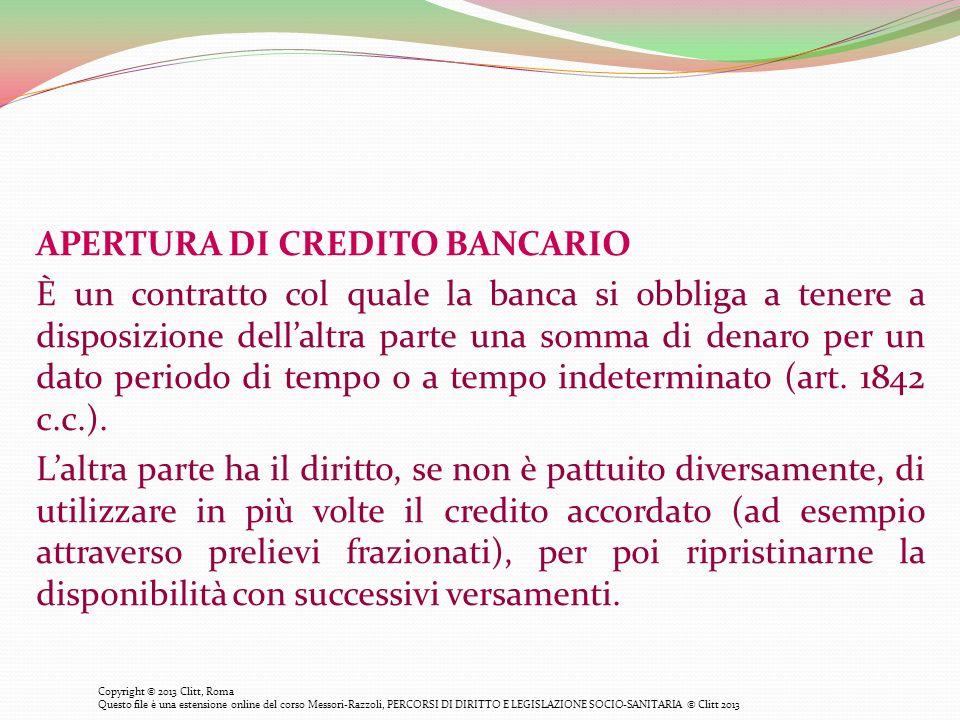 APERTURA DI CREDITO BANCARIO È un contratto col quale la banca si obbliga a tenere a disposizione dellaltra parte una somma di denaro per un dato peri