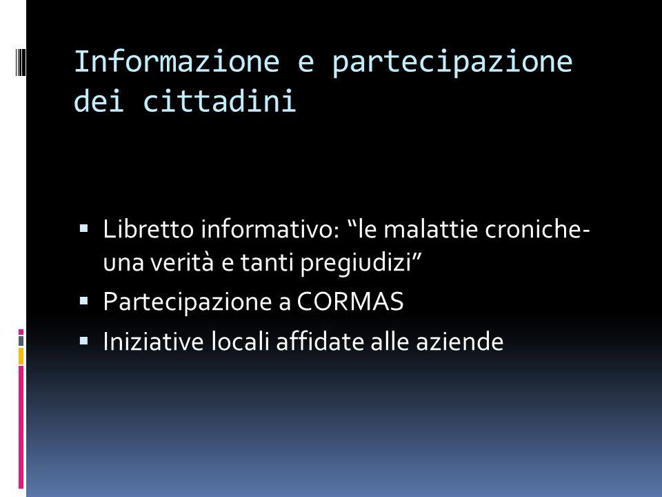 Informazione e partecipazione dei cittadini Libretto informativo: le malattie croniche- una verità e tanti pregiudizi Partecipazione a CORMAS Iniziati