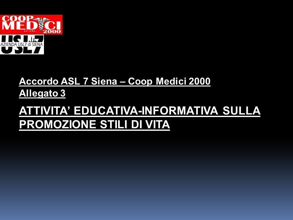 Accordo ASL 7 Siena – Coop Medici 2000 Allegato 3 ATTIVITA EDUCATIVA-INFORMATIVA SULLA PROMOZIONE STILI DI VITA