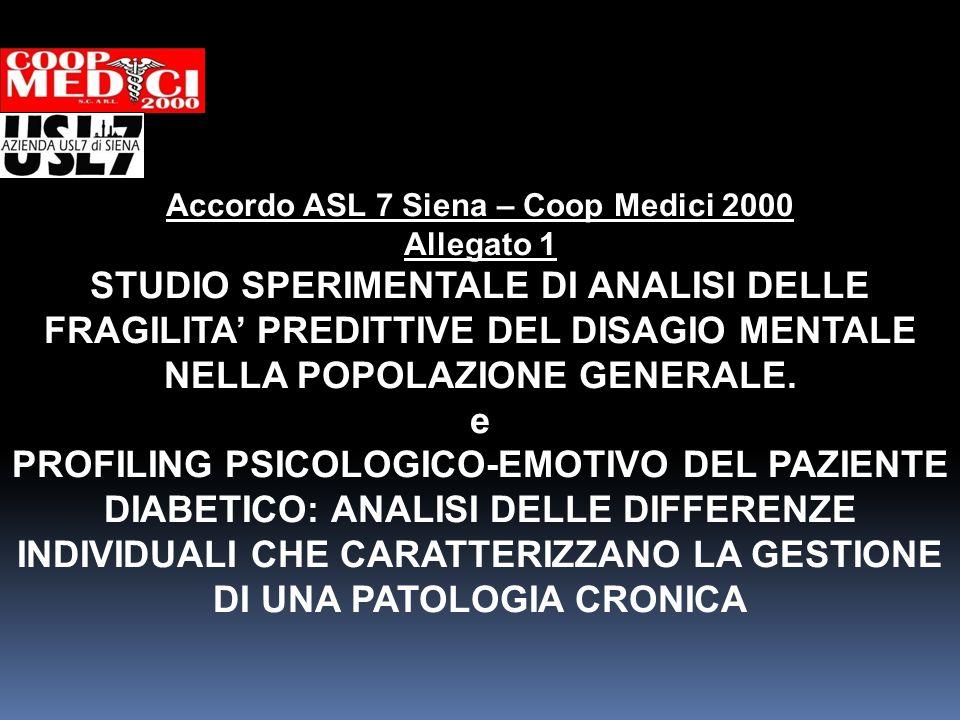Accordo ASL 7 Siena – Coop Medici 2000 Allegato 1 STUDIO SPERIMENTALE DI ANALISI DELLE FRAGILITA PREDITTIVE DEL DISAGIO MENTALE NELLA POPOLAZIONE GENE