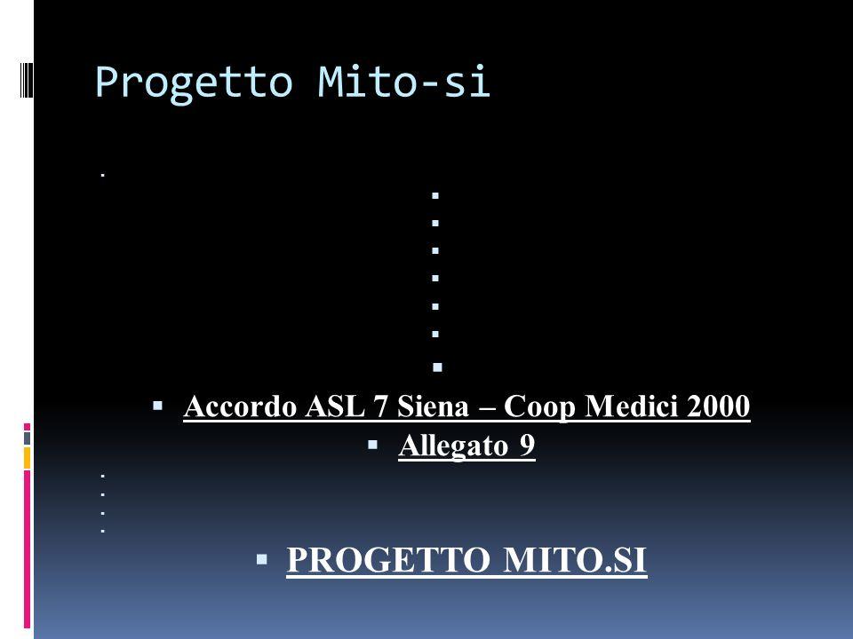 Progetto Mito-si Accordo ASL 7 Siena – Coop Medici 2000 Allegato 9 PROGETTO MITO.SI