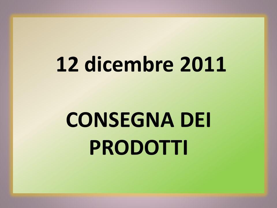 12 dicembre 2011 CONSEGNA DEI PRODOTTI