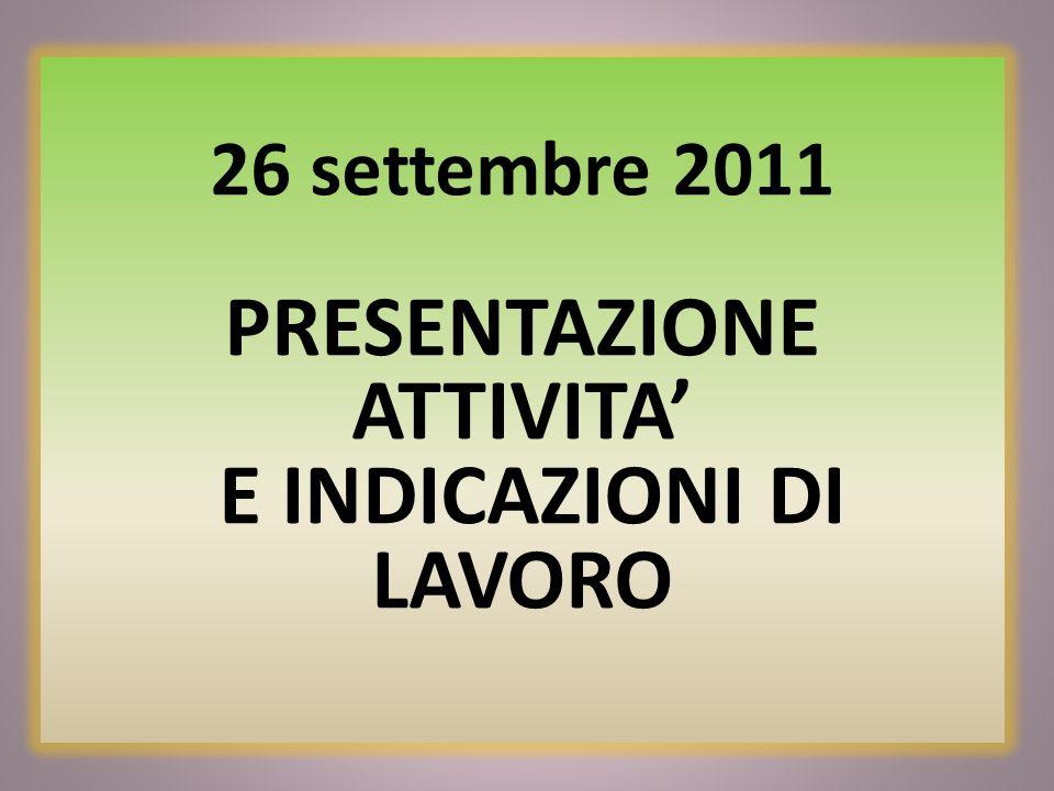 26 settembre 2011 PRESENTAZIONE ATTIVITA E INDICAZIONI DI LAVORO