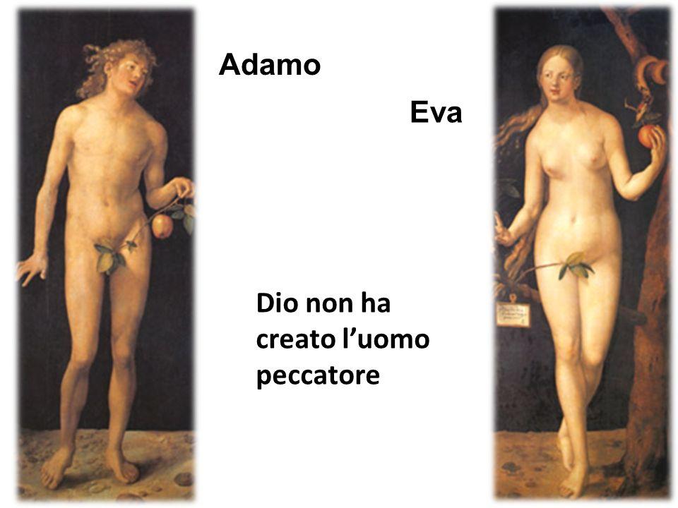 Adamo Dio non ha creato luomo peccatore Eva