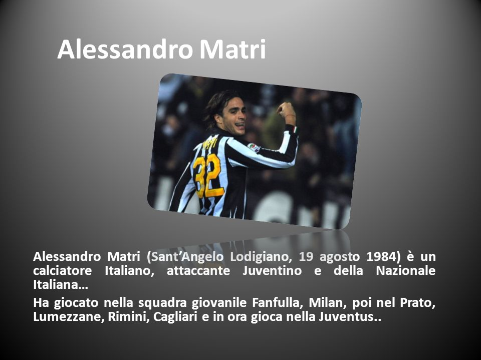 Alessandro Matri Alessandro Matri (SantAngelo Lodigiano, 19 agosto 1984) è un calciatore Italiano, attaccante Juventino e della Nazionale Italiana… Ha