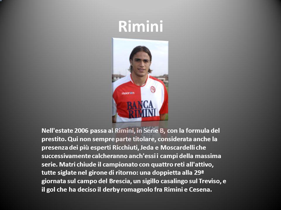 Rimini Nell'estate 2006 passa al Rimini, in Serie B, con la formula del prestito. Qui non sempre parte titolare, considerata anche la presenza dei più
