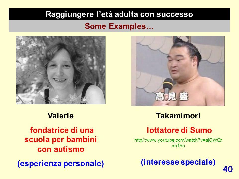 40 Raggiungere letà adulta con successo Some Examples… Valerie fondatrice di una scuola per bambini con autismo (esperienza personale) Takamimori lott