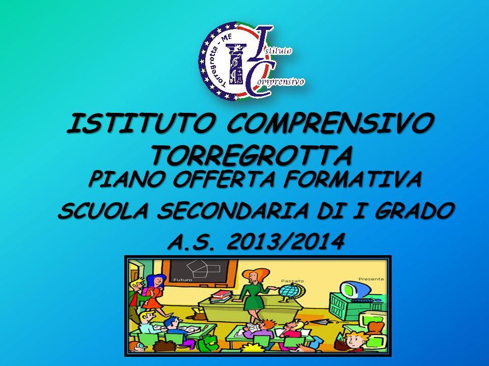 ISTITUTO COMPRENSIVO TORREGROTTA PIANO OFFERTA FORMATIVA SCUOLA SECONDARIA DI I GRADO A.S. 2013/2014