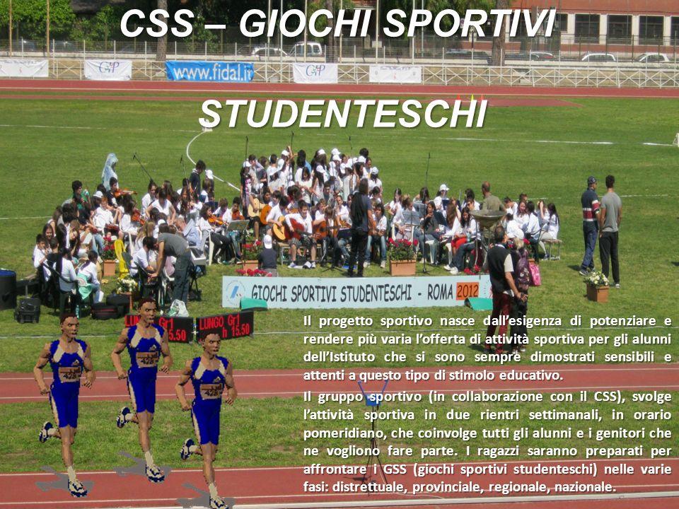 CSS – GIOCHI SPORTIVI STUDENTESCHI Il progetto sportivo nasce dallesigenza di potenziare e rendere più varia lofferta di attività sportiva per gli alu
